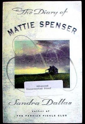 The Diary of Mattie Spenser [Advanced Uncorrected Proof]. Sandra Dallas