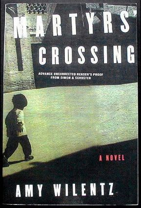 "Martyrs' Crossing: A Novel [Advance Uncorrected Reader's Proof""--]. Amy Wilentz"