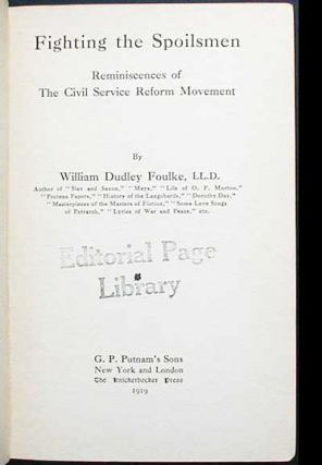 Fighting the Spoilsmen: Reminiscences of the Civil Service Reform Movement. William Dudley Foulke.