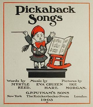 Pickaback Songs; Words by Myrtle Reed; Music by Eva Cruzen Hart; Pictures by IkeMorgan
