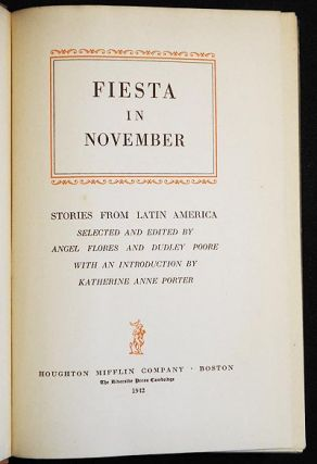 Fiesta in November: Stories from Latin America; selected and edited by Angel Flores and Dudley Poore; with an introduction by Katherine Anne Porter