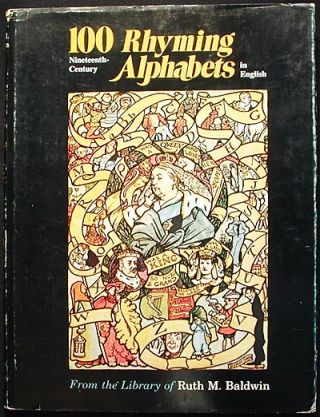 100 Nineteenth-Century Rhyming Alphabets in English: from the Library of Ruth M. Baldwin