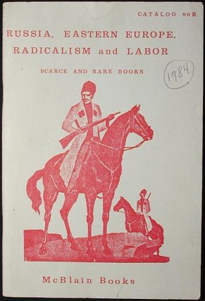 Russia, Eastern Europe, Radicalism and Labor: Scarce and Rare Books [catalog 90R