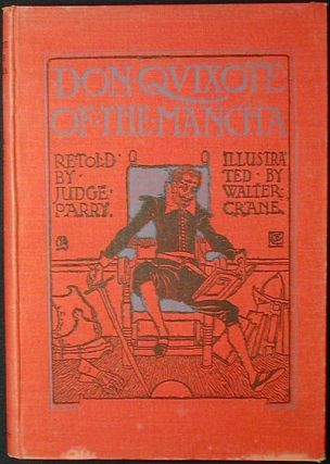 Don Quixote of the Mancha retold by Judge Parry; illustrated by Walter Crane. Miguel de Cervantes...