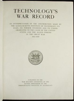 Technology's War Record: An Interpretation of the Contribution Made by the Massachusetts Institute of Technology, its staff, its former students and its undergraduates to the cause of the United States and the Allied powers in the Great War 1914-1919 [provenance: Henry C. Kawecki]