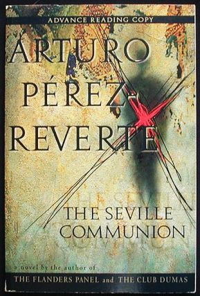 The Seville Communion; Translated from the Spanish by Sonia Soto [Advance Reading Copy]. Arturo...