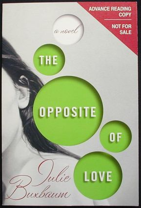 The Opposite of Love: A Novel [Advance Reading Copy]. Julie Buxbaum