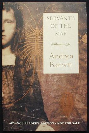 Servants of the Map: Stories [Advance Reader's Edition]. Andrea Barrett