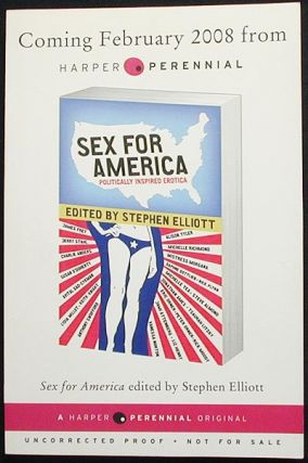 Sex For America: Politically Inspired Erotica [Uncorrected Proof]. Stephen Elliott, ed
