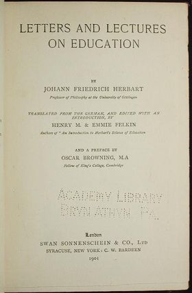 Letters and Lectures on Education; translated from the German, and edited with an introduction, by Henry M. & Emmie Felkin; and a preface by Oscar Browning. Johann Friedrich Herbart.