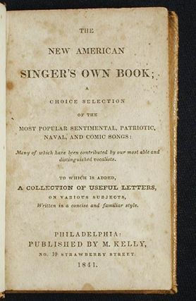 The New American Singer's Own Book; A Choice Selection of the Most Popular Sentimental, Patriotic, Naval, and Comic Songs