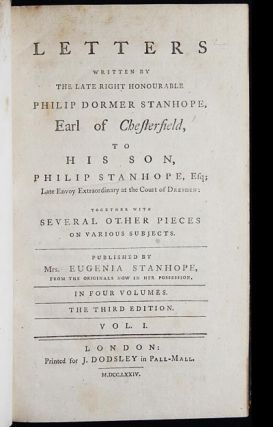 Letters Written by the Late Right Honourable Philip Dormer Stanhope, Earl of Chesterfield, to His Son, Philip Stanhope, Esq.; Late Envoy Extraordinary at the Court of Dresden [4 volumes]