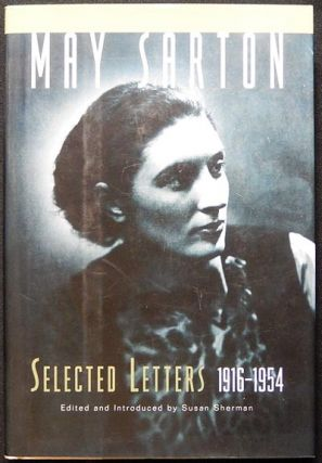 Selected Letters 1916-1954; edited and introduced by Susan Sherman. May Sarton.