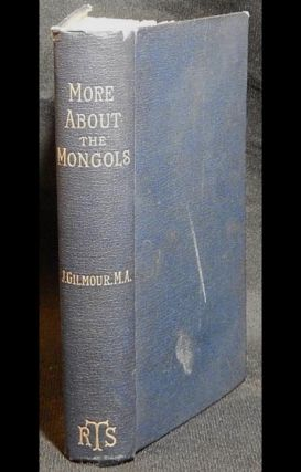 More About the Mongols by James Gilmour; Selected and arranged from the diaries and papers of James Gilmour by Richard Lovett