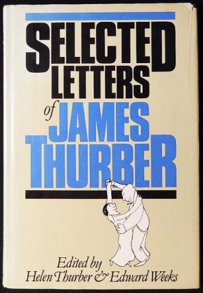 Selected Letters of James Thurber; edited by Helen Thurber & Edward Weeks. James Thurber