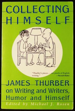 Collecting Himself: James Thurber on Writing and Writers, Humor and Himself; Michael J. Rosen,...