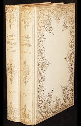 Spain and the Spaniards; by Edmondo De Amicis; translated from the tenth edition of the Italian by Stanley Rhoads Yarnall [2 volumes]. Edmondo De Amicis.