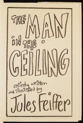 The Man in the Ceiling; Entirely written and illustrated by Jules Feiffer