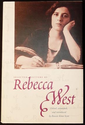 Selected Letters of Rebecca West; edited, annotated, and introduced by Bonnie Kime Scott. Rebecca West.