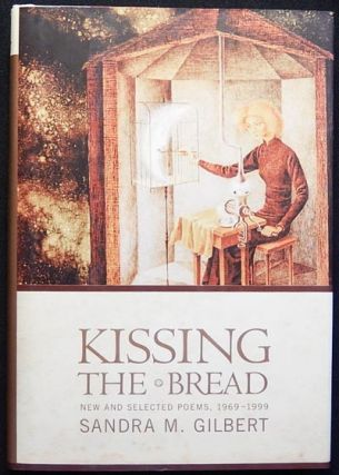 Kissing the Bread: New & Selected Poems, 1969-1999. Sandra M. Gilbert