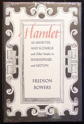 Hamlet as Minister and Scourge and Other Studies in Shakespeare and Milton. Fredson Bowers