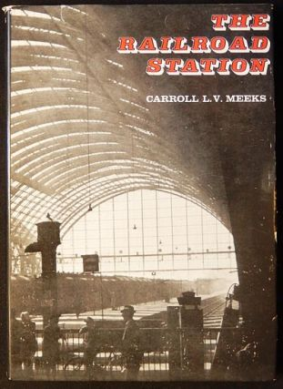 The Railroad Station: An Architectural History. Carroll Louis Vanderslice Meeks