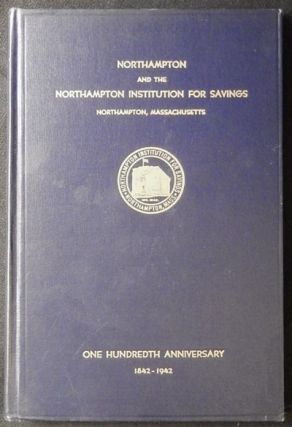 Northampton and the Northampton Institution for Savings 1842-1942