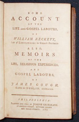 Some Account of the Life and Gospel Labours, of William Reckett, Late of Lincolnshire in Great-Britain; Also, Memoirs of the Life, Religious Experiences, and Gospel Labours, of James Gough, Late of Dublin, Deceased
