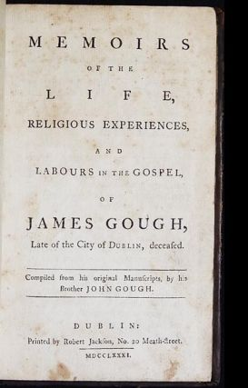 Memoirs of the Life, Religious Experiences and Labours in the Gospel of James Gough, Late of the City of Dublin, deceased; Compiled from his original manuscripts, by his brother John Gough