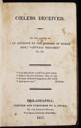 """Coelebs Deceived; by the Author of """"An Antidote to the Miseries of Human Life"""", """"Cottage Sketches,"""" &c. &c."""