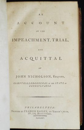The Pennsylvania State Trials: Containing the Impeachment, Trial, and Acquittal of Francis Hopkinson, and John Nicholson, Esquires; the former being judge of the Court of Admiralty, and the latter, the Comptroller-General for the Commonwealth of Pennsylvania Vol. 1.