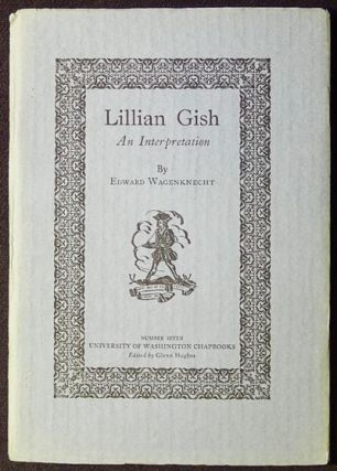 Lillian Gish: An Interpretation. Edward Wagenknecht.