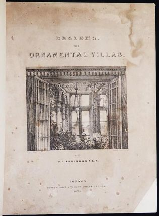 Designs for Ornamental Villas: in ninety-six plates; by P.F. Robinson; The scenic views chiefly...