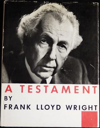 A Testament. Frank Lloyd Wright
