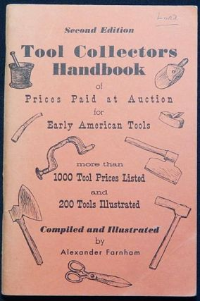 Tool Collectors Handbook of Prices Paid at Auction for Early American Tools; Compiled and illustrated by Alexander Farnham. Alexander Farnham.