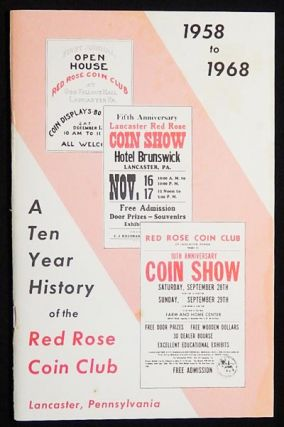 A Ten Year History of the Red Rose Coin Club. James F. Ward.