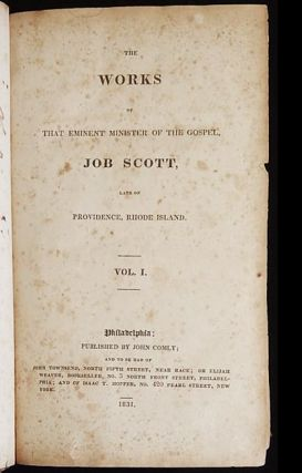 The Works of That Eminent Minister of the Gospel, Job Scott, Late of Providence, Rhode Island; vol. 1: Journal of the Life, Travels, Gospel Labours, and Christian Experiences, of That Faithful Servant and Minister of Christ, Job Scott; To Which are added, Remarks on the Nature of Salvation by Christ, &c.