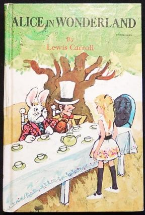 Alice's Adventures in Wonderland and Through the Looking-Glass by Lewis Carroll; Illustrated by Ted Schoeder. Lewis Carroll, Charles Lutwidge Dodgson.