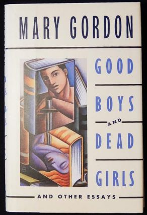 Good Boys and Dead Girls and Other Essays. Mary Gordon