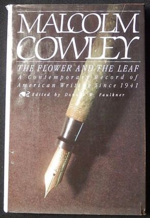 The Flower and the Leaf: A Contemporary Record of American Writing Since 1941 by Malcolm Cowley; edited and with an introduction by Donald W. Faulkner. Malcolm Cowley.
