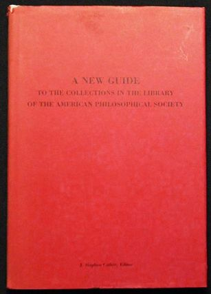 A New Guide to the Collections in the Library of the American Philosophical Society. J. Stephen Catlett.