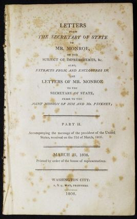Letters from the Secretary of State to Mr. Monroe, on the Subject of Impressments, &c. also,...