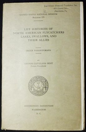 Life Histories of North American Flycatchers, Larks, Swallows, and Their Allies: Order Passeriformes. Arthur Cleveland Bent.