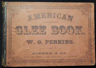 The American Glee Book, Containing a Great Variety of Glees, Part-Songs, &c. W. O. Perkins,...