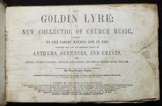 The Golden Lyre: A New Collection of Church Music, Adapted to the Various Metres Now in Use; Together with a New and Extensive Variety of Anthems, Sentences, and Chants, for Choirs, Singing Classes, Musical Associations and Social Sacred Music Circles