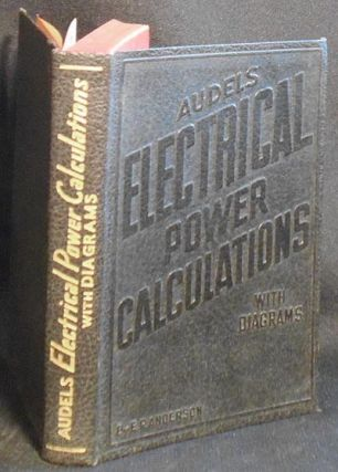 Audels Electrical Power Calculations with Diagrams. E. P. Anderson.