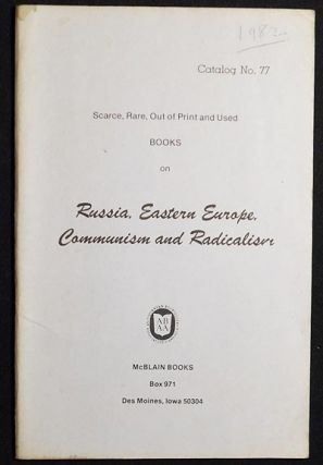 Catalog No. 77: Scarce, Rare, Out of Print and Used Books on Russia, Eastern Europe, Communism and Radicalism