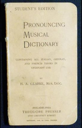 Pronouncing Musical Dictionary: Containing All Italian, German, and French Terms in Ordinary Use;...