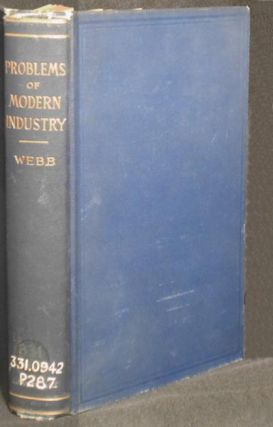 Problems of Modern Industry by Sidney & Beatrice Webb. Sidney Webb, Beatrice Webb.