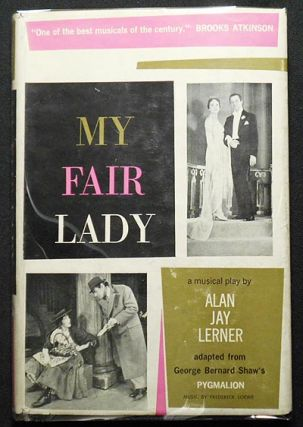 My Fair Lady: A Musical Play in Two Acts; based on Pygmalion by Bernard Shaw; Adaptation and...